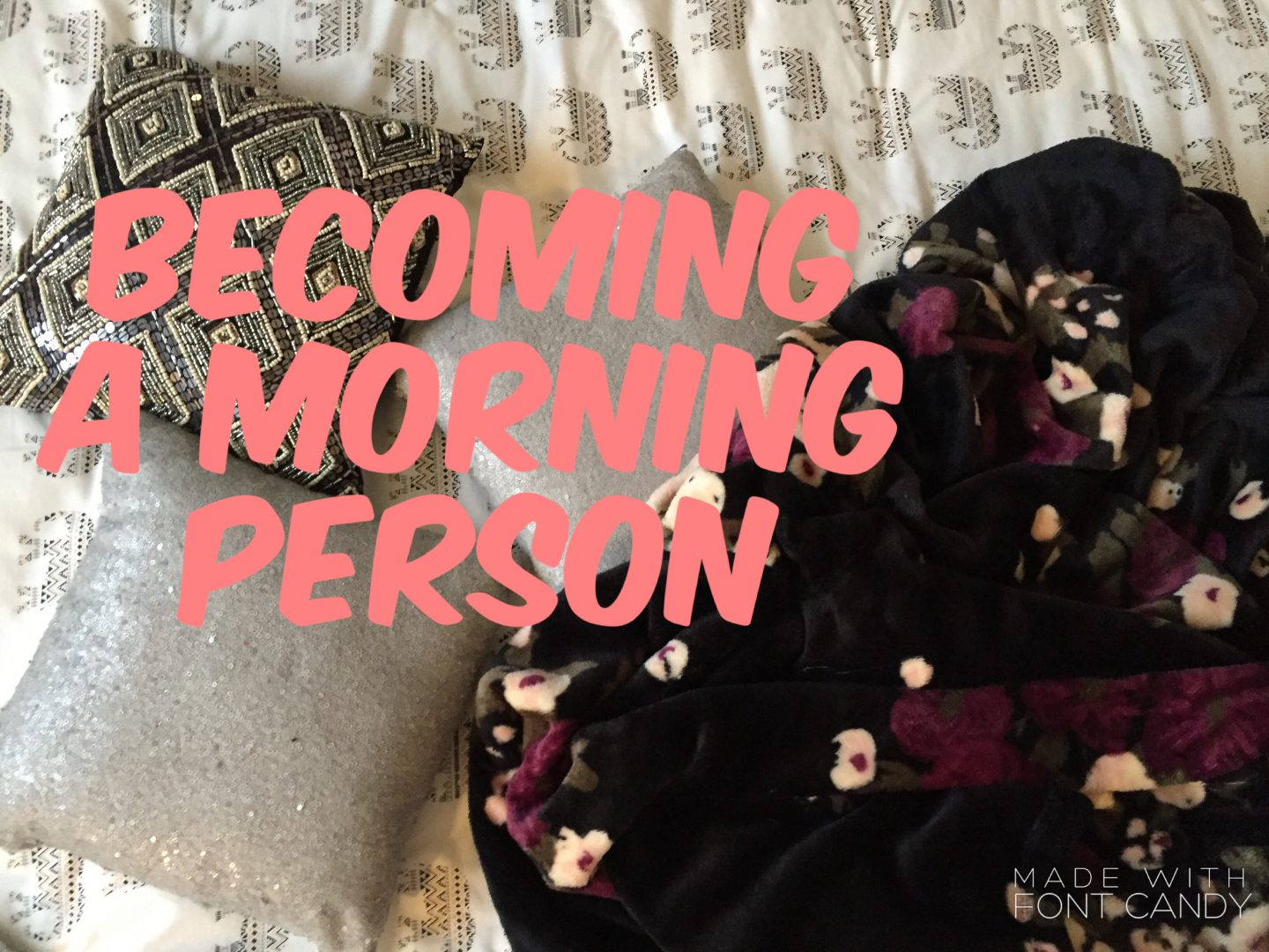 THE EARLY BIRD CATCHES THE WORM – Becoming A Morning Person